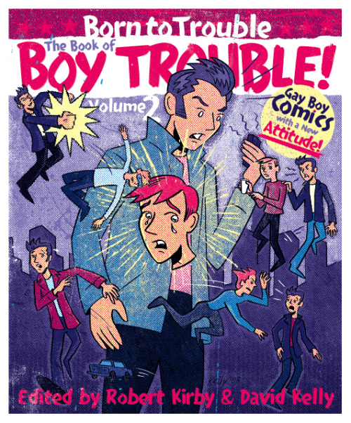 The Book of Boy Trouble, Volume 2: Born to Trouble - Edited by Robert Kirby and David Kelly2008, Green Candy Press