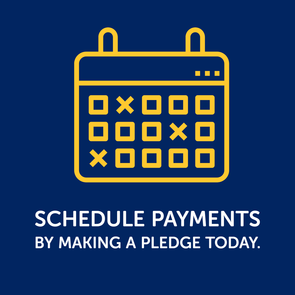 Schedule payments by making a pledge today.