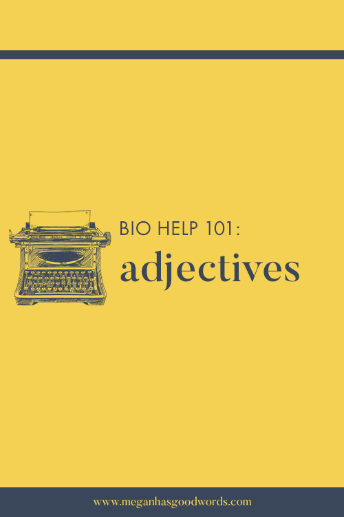 Bio Help 101: Adjectives | Megan Has Good Words