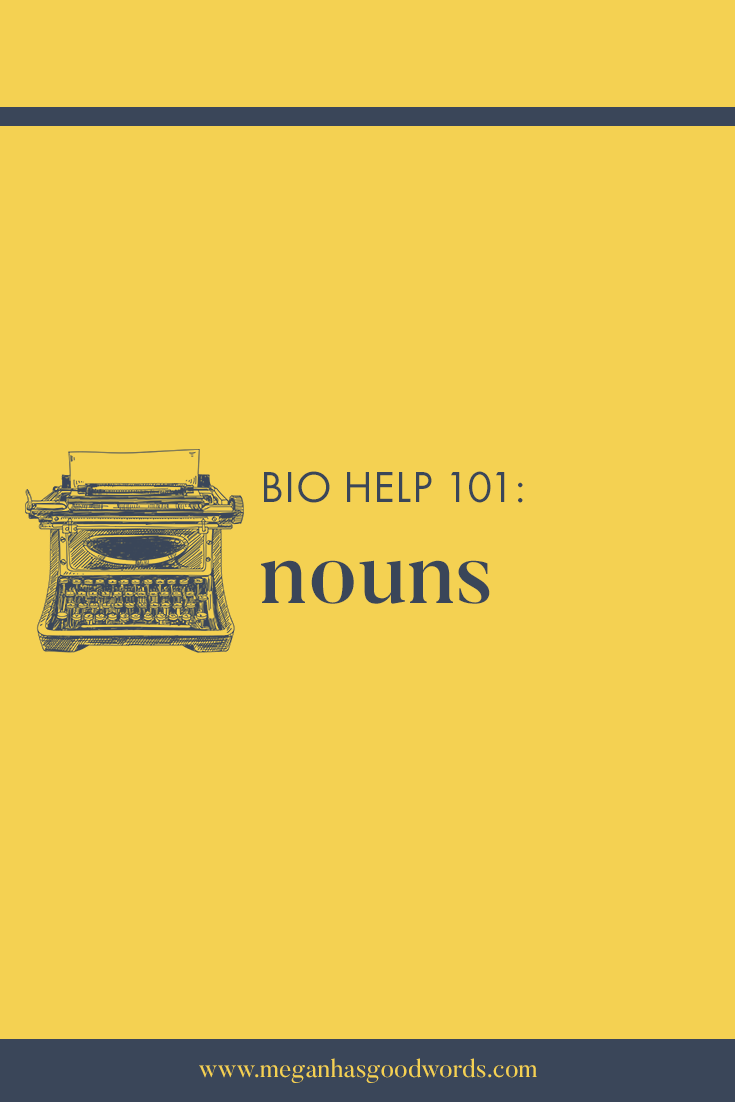 Bio Help 101: Nouns | Megan Has Good Words