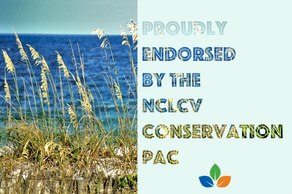 Endorsed by NC League of Conservation Voters!!!