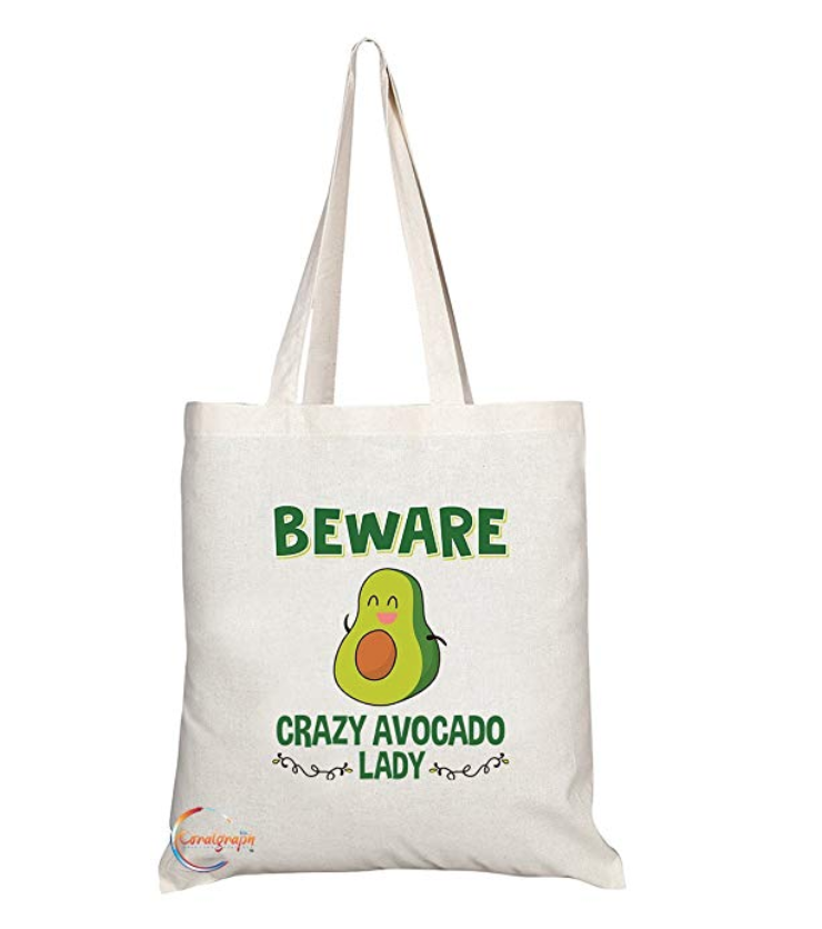 8. Tote bag - Stylish, practical and a warning to all those who cross you. However, you have to promise to only fill it with avocados!