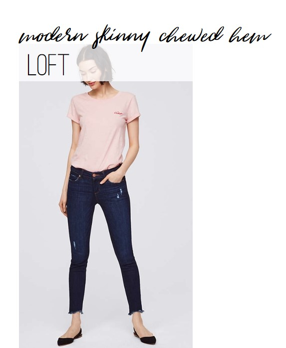 Loft Modern Skinny with Chewed Hem
