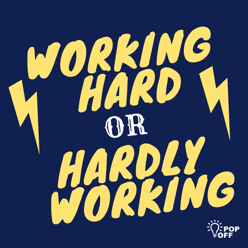 Working Hard Hardly Working.jpg