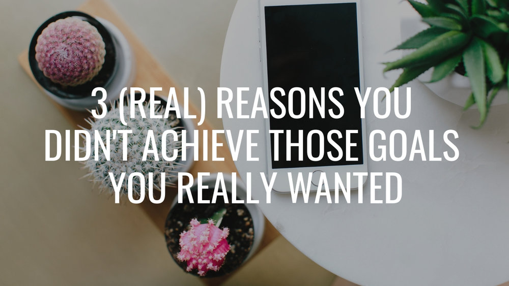 3 Real reasons you didn't achieve those goals you really wanted - YT.jpg