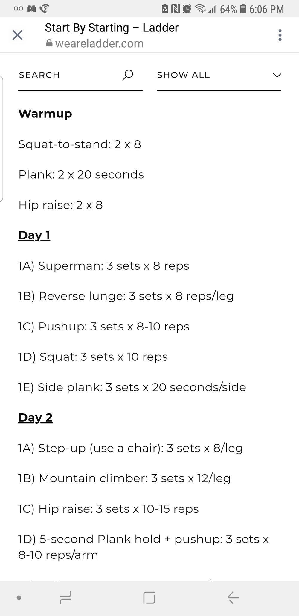 ARNIE'S PROGRAM ANALYSIS DAY 1   Let's look at volume (amount of exercises and sets) and exercise selection (muscle balance).  The Warm-up is 6 sets. The workout is 15 sets. The grand total is 21 sets. This is considered low volume for a mainstream program. For a beginner this MIGHT be ok, but it is on the higher volume end for me. You don't have to exhaust yourself in a workout. Plan to work hard during the sets you do, but leave something in the tank. Your objective is to do enough to get the result and then stop.  Exercise Selection:  When training legs, squats train quads predominantly and deadlifts train glutes/hamstrings predominantly. In your program you have to have a balance of each equally (generally speaking). If you don't you will get hurt. This program has 3 squat varieties and 1 from the deadlift family. If you do this program your quads will be tightening 3x as fast as your glutes and hamstrings. This means you are headed for knee pain and eventual injury to the knee.  When training upper body bench press trains chest and the front deltoids (front of shoulder). Rowing exercises train the back. This program has 2 exercise training the chest, the push-up and plank. It has 2 exercises training the deltoids, the plank and the side plank and 0 exercises training the back. If you do this program your chest will become tighter than your back. You will develop shoulder pain (most likely neck as well) and eventual injury to the shoulder.  When training the abdominals this program has...well not much. The plank is an advanced integrated abdominal exercise as described by Ian King in his books (i.e. How to Write Strength Training Programs). If you follow this program you will not develop abdominals, BUT you WILL develop back pain.   So just from doing day 1 you are on your way to neck pain, knee pain and lower back pain...your orthopedic doctor is already counting his/her money. Onto Day 2...  I DO NOT RECOMMEND THIS PROGRAM TO BE CLEAR