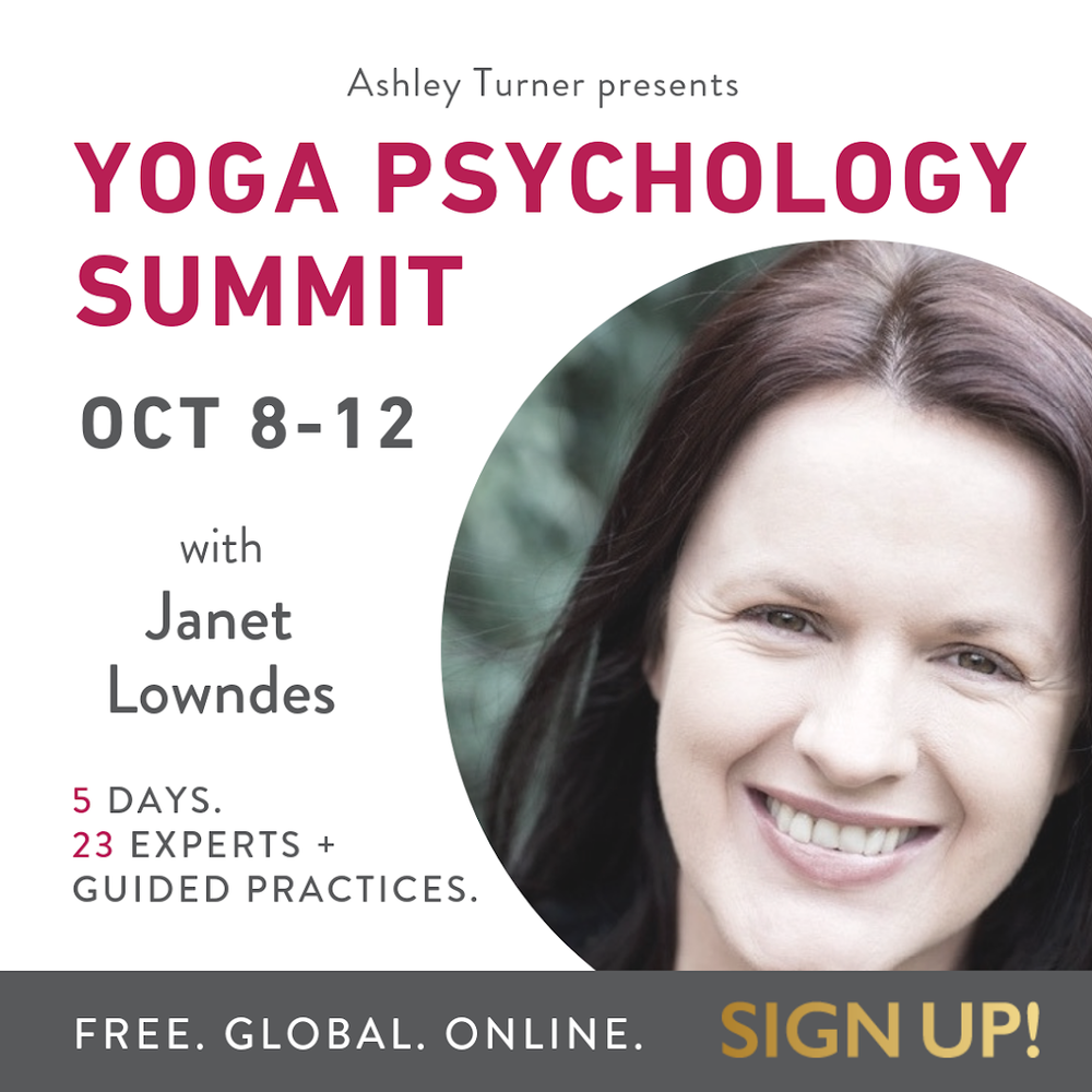 Yoga Psychology Summit - Join Janet and some fabulous colleagues for this online program, hosted by Ashlee Turner from Yoga.Psyche.Soul.