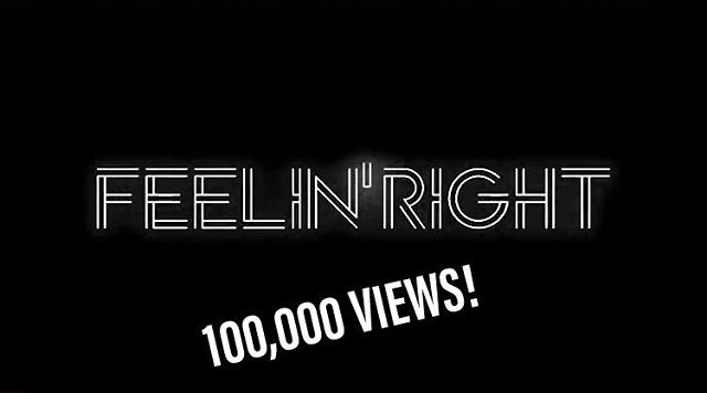 Over 100,000 views of Feelin' Right! 💥 thank you all from the bottom of my ❤️
