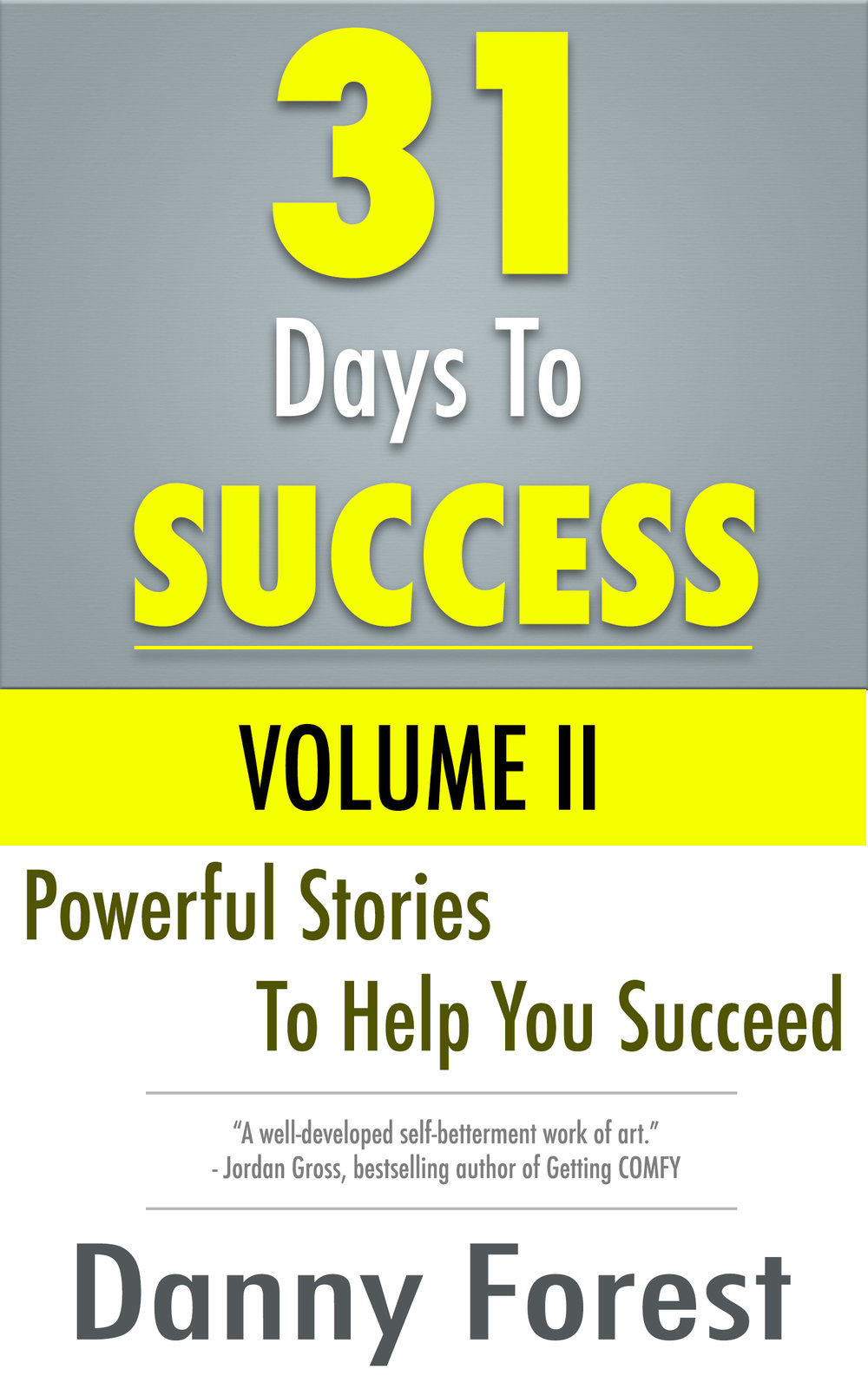 1. FREE PDF copy of 31 Days to Success Volume II - Receive a FREE PDF copy of 31 Days to Success Volume II on your first week. It's worth $9 on Amazon Kindle.
