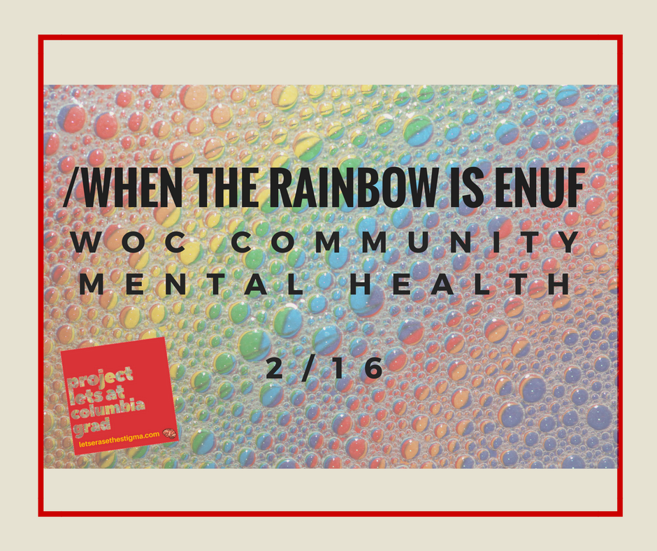 "[Image description: a rainbow background and the title ""when the rainbow is enuf: WoC Community Mental Health"" for 2/1]"