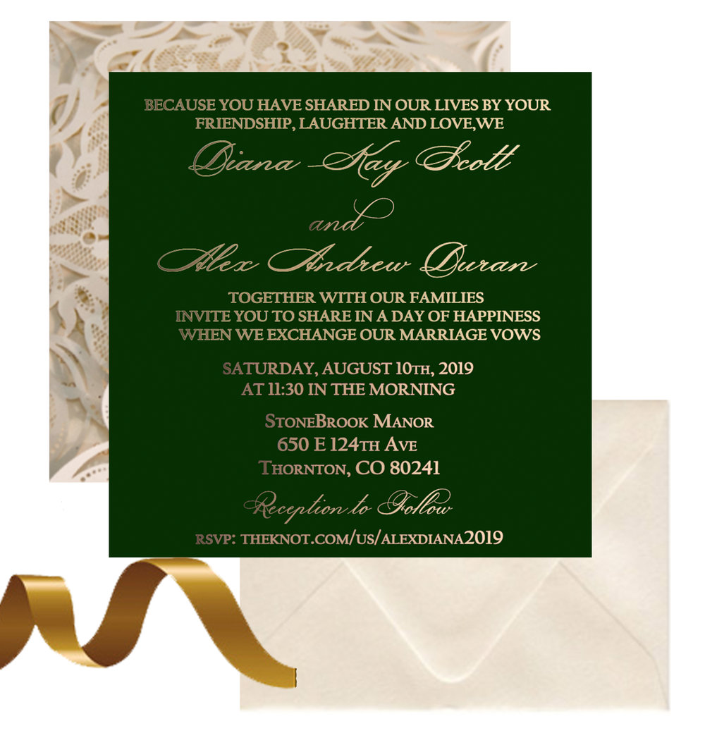 "Couple:  Diana Scott & Alex Duran   Ordered On : 3/22/19 Type: A Touch of Gold, (with foil upgrade)   Envelope Colors:  Opal (Metallic)   Upgrade : Gold Foil, Requested to keep custom plates   Quantity:  125   Paper Color:  Forest Green Paper   Texture:  Savoy/Standard   Envelope Liner:  None   Ribbon : Classic Gold ⅝""   Laser Cut:  #3 beige/ivory   Notes: Date changed, revision #1"
