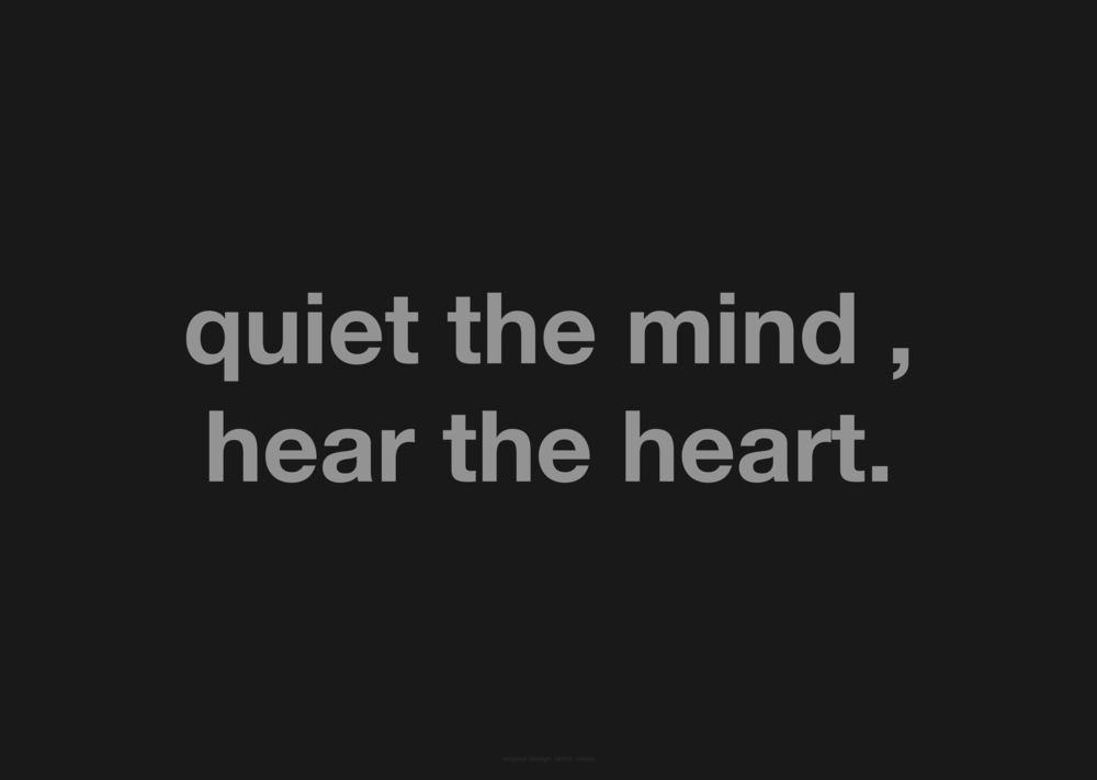quiet the mind , hear the heart speak.png