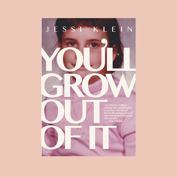 I'VE HEARD THAT THIS ONE IS A MUST FOR EVERY 20 SOMETHING. IN '  YOU'LL GROW OUT OF IT', JESSI KLEIN   EXPLORES AND TELLS ALL KINDS OF STORIES ABOUT WOMANHOOD IN THE 21ST CENTURY - IT'S SUPPOSED TO BE FUNNY AF, AN EASY READ AND JUST OVERALL AMAZING. I'LL DEFINITELY TAKE THAT ONE ON MY UPCOMING VACATION TO MEXICO. - J