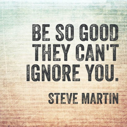 others may try to overlook you claiming you don't have the right experience, knowledge, skills, connections and a host of other excuses of why you can't or shouldn't do more and be more. the best revenge is success. be so good they can't ignore you if they tried.