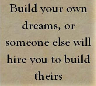 building your dreams does not require you to be an entrepreneur. just be sure that you are strategic in the jobs you aim for, the roles you take on and the projects you participate in. be sure they are in alignment with the your wildest dreams. don't settle for less.