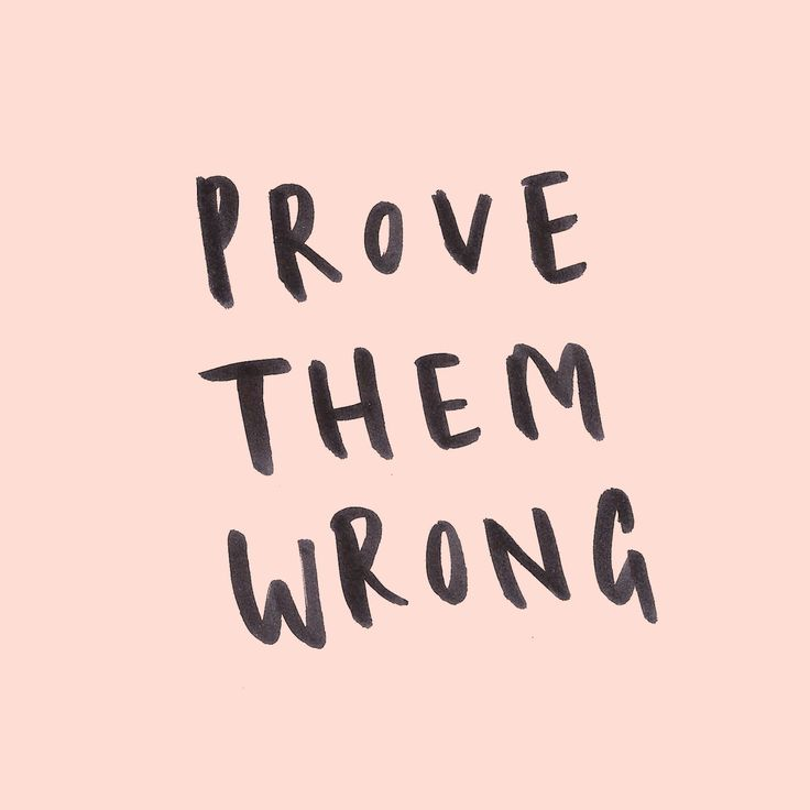 prove them wrong without even trying by focusing on yourself. the unintended outcome of believing in yourself and taking action is your haters get a ring side seat to your success.