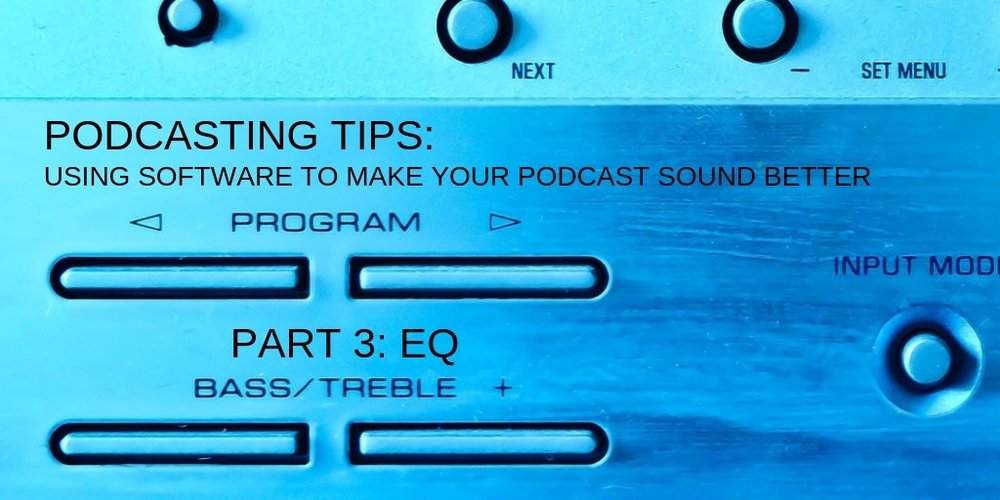 podcasting-tips-using-software-to-make-your-podcast-sound-better-part-3-eq (1).jpg