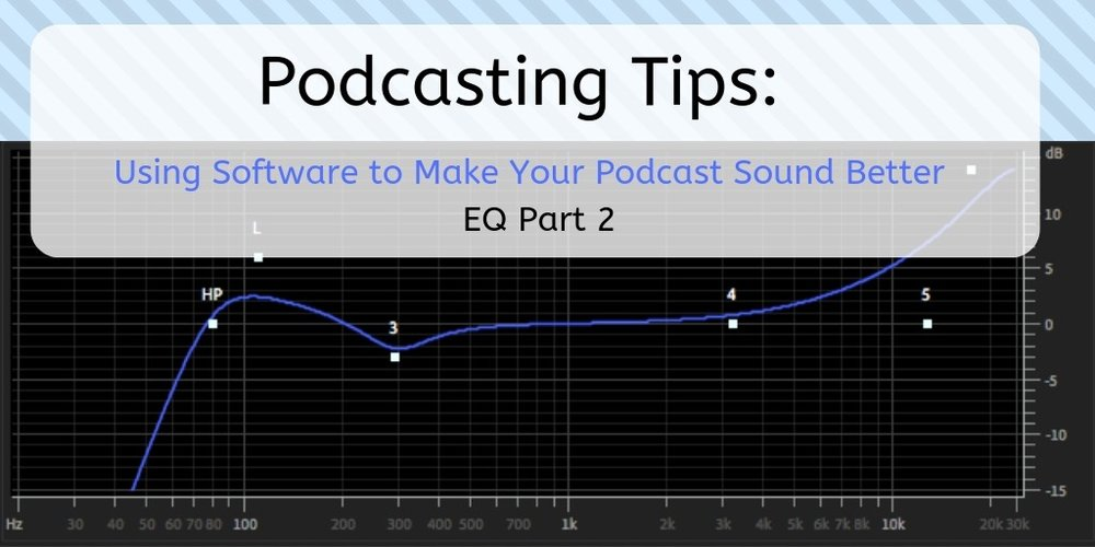 Podcasting-Tips-Using-Software-to-Make-Your-Podcast-Sound-Better-EQ-Part 2 (1).jpg