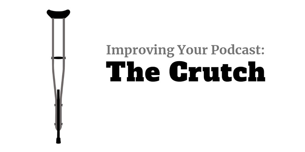 Improving-Your-Podcast-The-Crutch.jpg