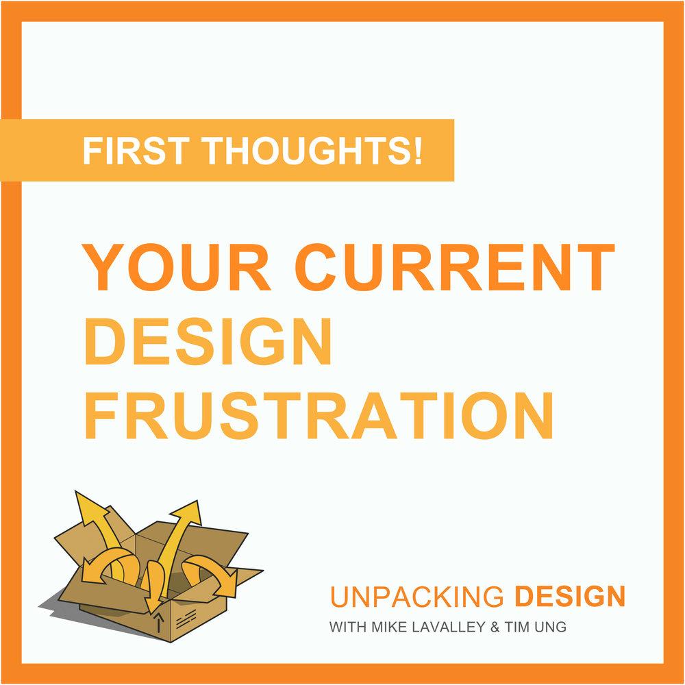 FT - Episode 09 - Your Current Design Frustration.jpg
