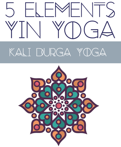 5 elements yin yoga, kali durga