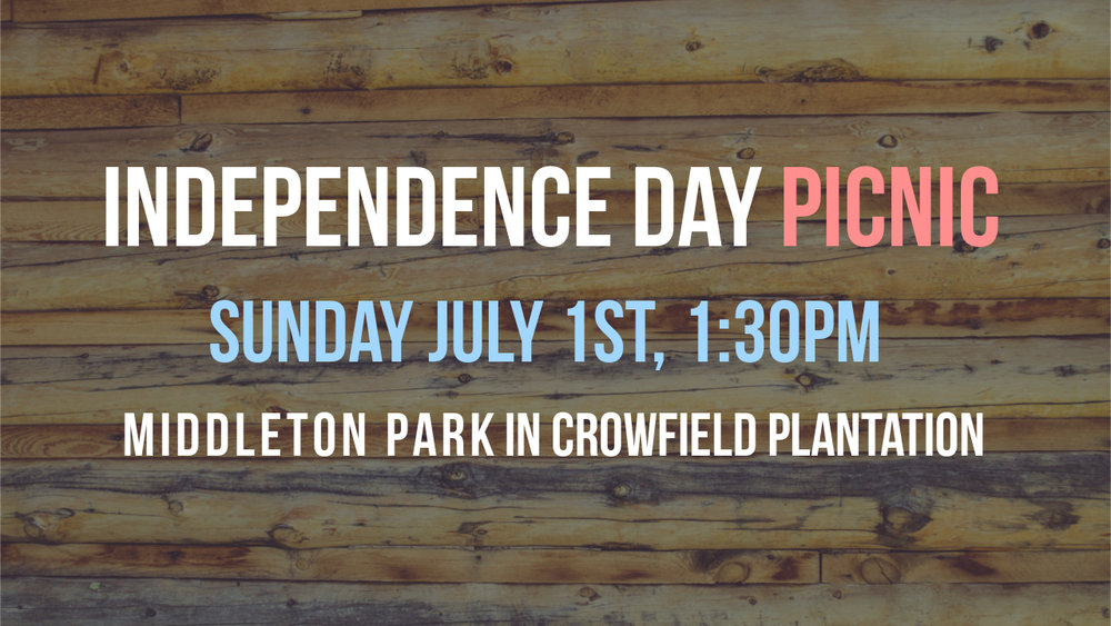 Independence Day Picnic - Celebrate with us Sunday July 1st and enjoy fellowship!