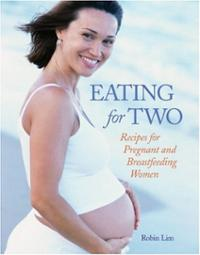 eating-for-two-recipes-pregnant-breastfeeding-women-robin-lim-paperback-cover-art.jpg
