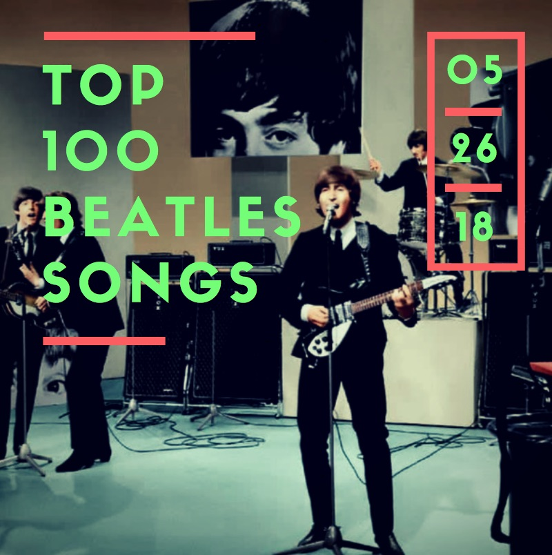 TOP 100 BEATLES SONGS - As voted by Sirius XM Beatles Channel, performed sequentially