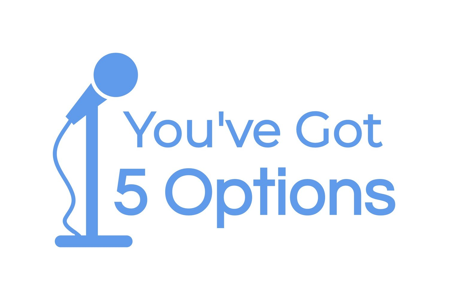 You've Got 5 Options