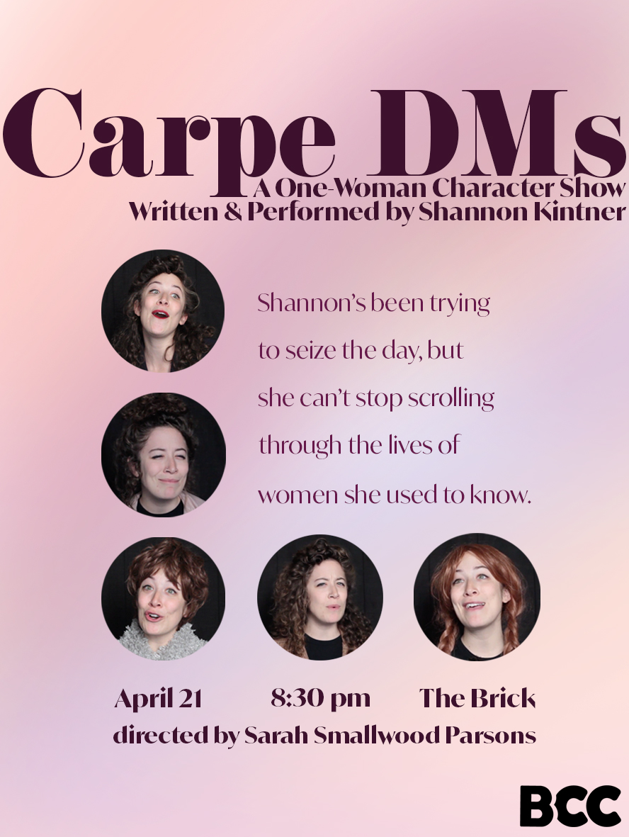 - Shannon Kintner's Carpe DmsShannon keeps trying to seize the day, but she keeps scrolling through the lives of women she used to know. A one-woman character show exploring the eccentricities in our personal and online lives.