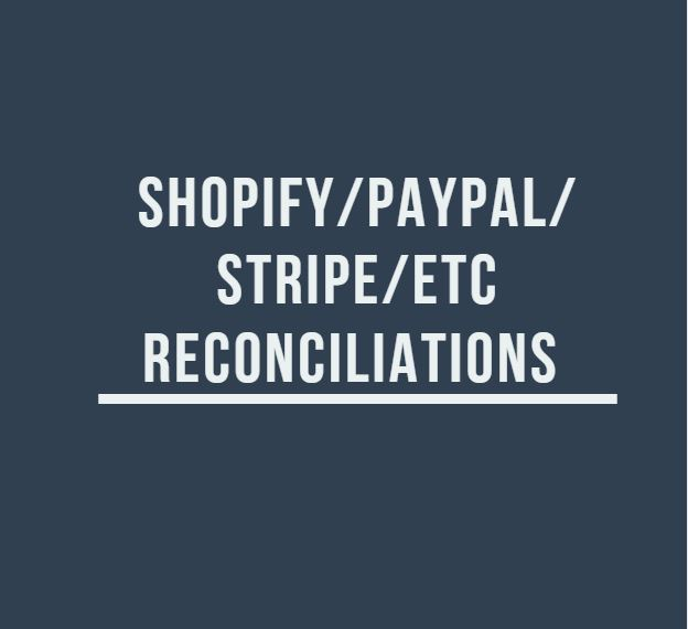 Shopify/Paypal/Stripe Reconciliations - Starting at $60