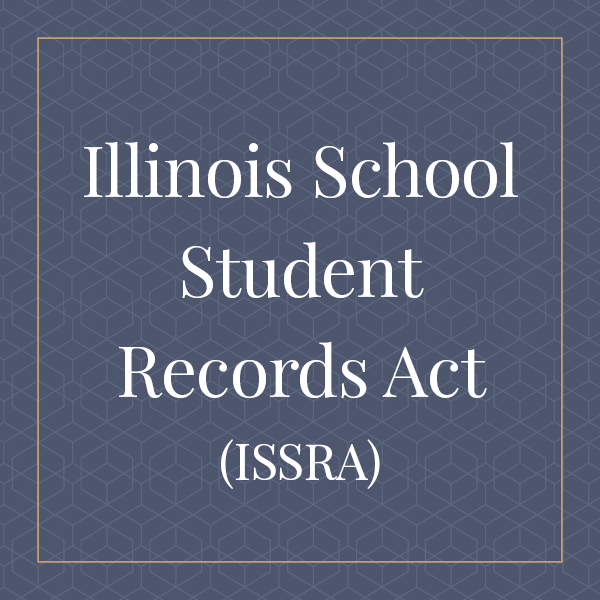 Illinois School Student Records Act (ISSRA)