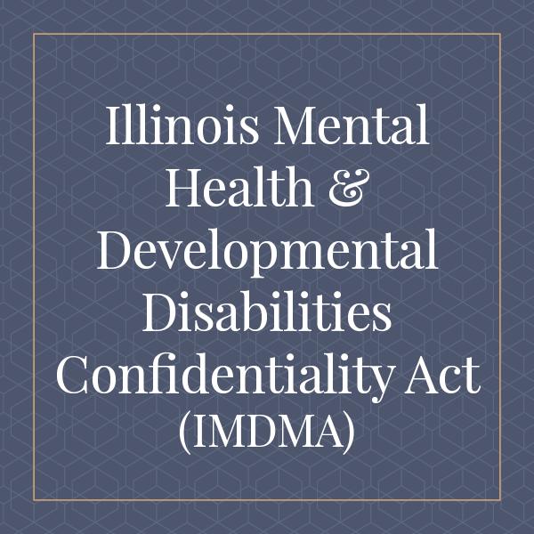 Illinois Mental Health and Developmental Disabilities Confidentiality Act (IMDMA)