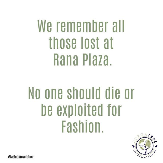 On April 24th,2013,  the Rana Plaza factory collapsed,  killing over 1,100 people and injuring more then 2,500 others.  Many of these people were women and children working in unsafe, terrible conditions. They were making clothing for 29 fashion brands. Brands that many of us in Western Countries support with our buying dollars. No person should lose their life for fashion nor should any person be enslaved to make cheap clothing. Today we remember all those lost and pray for their families. 🔁📷 @fash_rev  Fashion Revolution exists to ensure that no tragedy of this magnitude will ever take place again, and we won't stop until every garment is made in conditions where workers are safe, fairly treated, and free from gender based violence or harassment. We won't stop until every garment is made in a manner that doesn't pollute the earth or exploit its precious natural resources. We won't stop until fashion supply chains are transparent, provide good jobs for people that work in them AND ERADICATE MODERN SLAVERY AND CHILD LABOUR. Today we think of the true cost of our clothing. We reflect on the tragedy and we use this momentum to forge ahead and create change. Today we encourage you to ask #whomademyclothes , and demand answers.  Photo of Rana Plaza by rijans- Flicker #fashrev #endmodernslavery #ranaplaza #consciousconsumer #askthequestion #durgatree