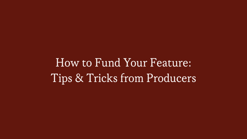 how to fund your feature tips and tricks from producers.png
