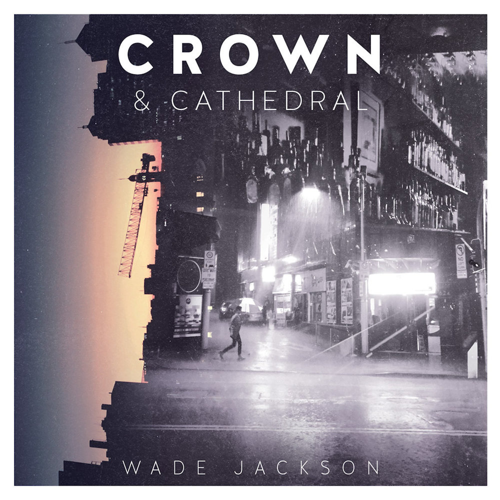 - Wade JacksonCrown & Cathedral (Album - 2017)Mixing Choice cut - Exist