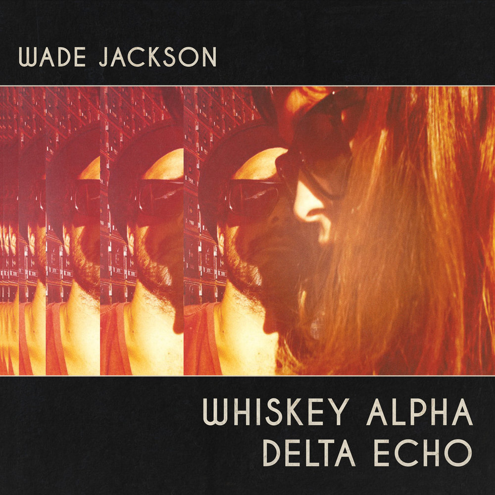 - Wade Jackson Whisky Alpha Delta Echo (Album - 2015)Producer, engineer, mixing Choice cut - Coming Back