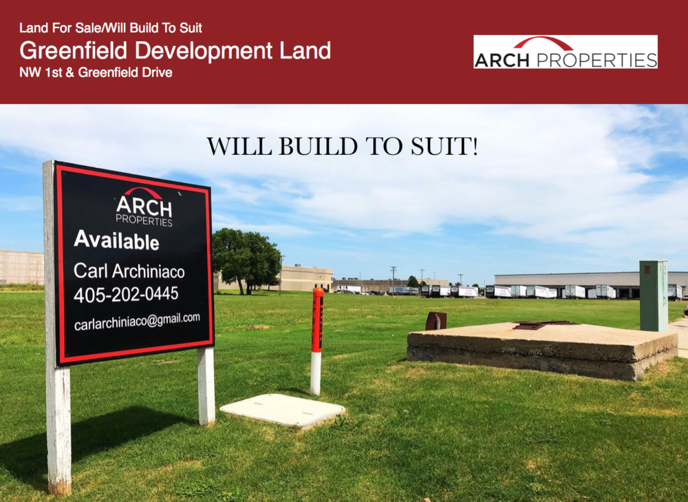 Greenfield Ozark at NW 1st and Greenfield Drive in Oklahoma City  Location: NW 1st St & Greenfield Drive, Oklahoma City, OK  Total Square Footage: 145,490 SF (3.34 AC+)  Price: $3.75/SF  Will build to suit.