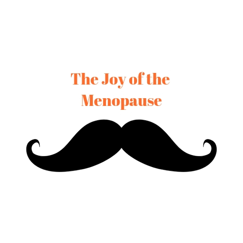 The joy of the menopause.jpg