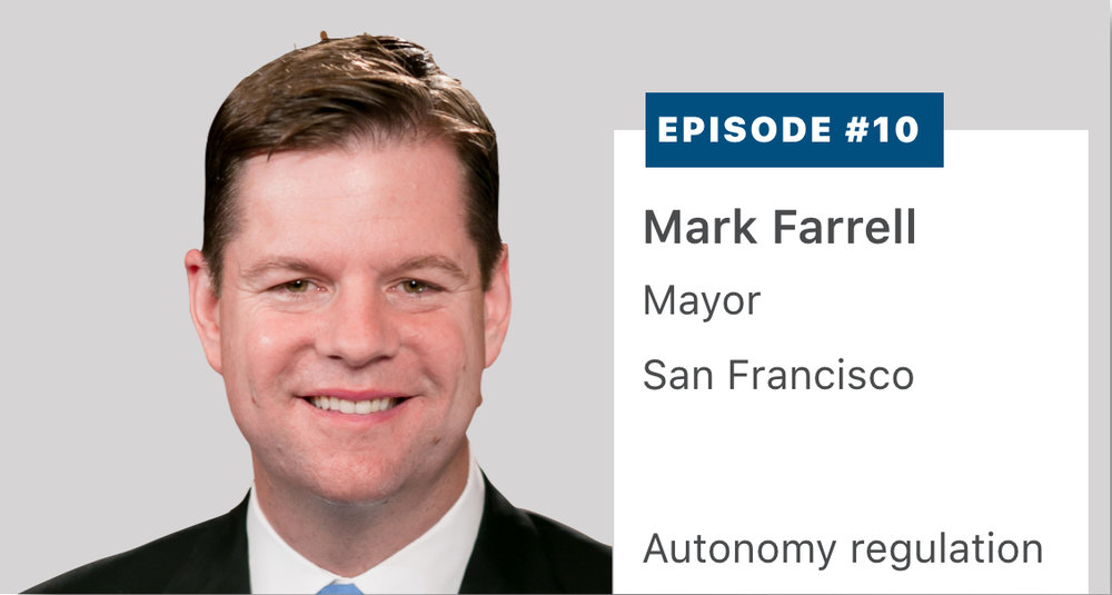 Mark Farrell, the Mayor of San Francisco, explains why he organized a meeting with autonomous vehicle companies such as Zoox and GM Cruise, and municipal first responders. How do municipalities view ride sharing, autonomy, and electric scooters and bikes? Listen or read a transcript  here .