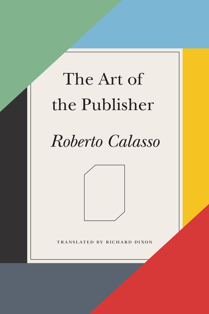Roberto Calasso,   The Art of the Publisher