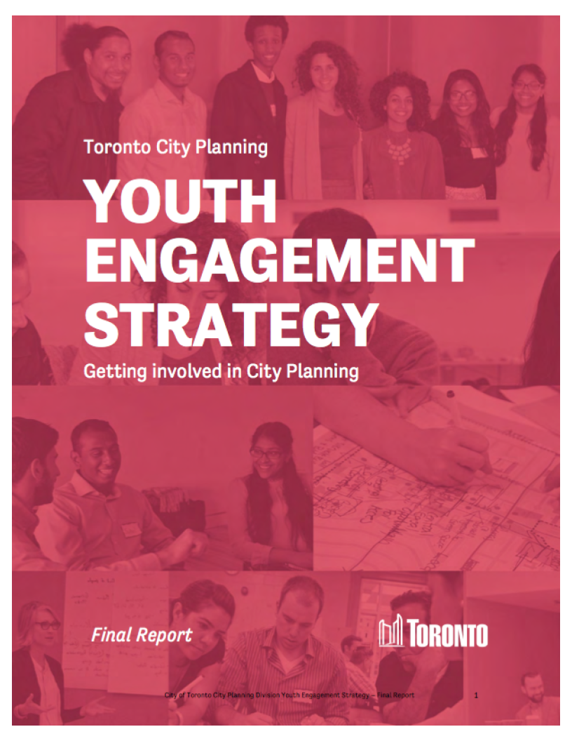 youth engagement strategy - Maximum City was one of three lead consultants on the City of Toronto Planning Division's Youth Engagement Strategy. In the process of creating the strategy, Maximum City hired a team of 10 Youth Researchers who engaged nearly 500 youth aged 14–30 in over 15 Toronto neighbourhoods. Maximum City and the consultant team designed and delivered a series of presentations and facilitated workshops to youth, city staff, and other key stakeholders in order to come up with key recommendations to better involve youth in city-building and planning processes.Find out more about the YES.Download a copy of the YES.