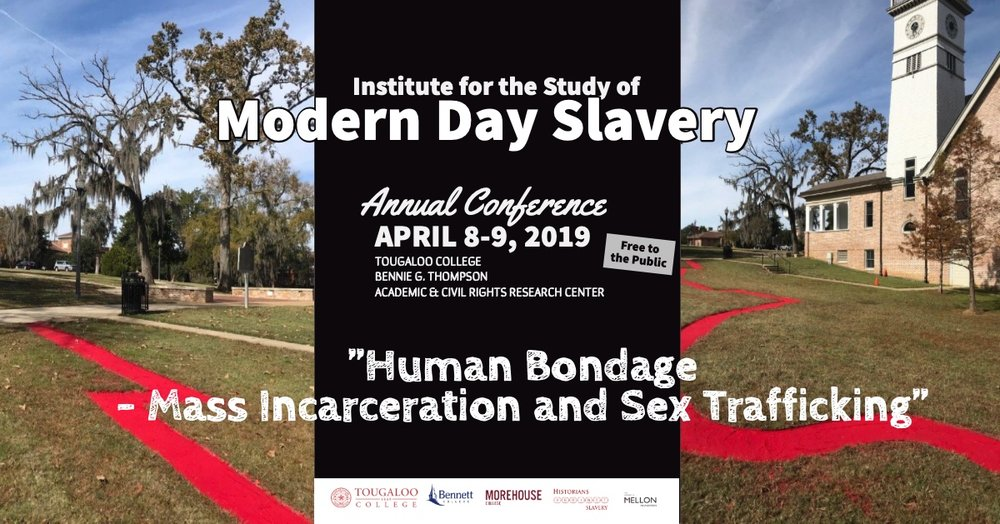 "2019 Annual Conference - Institute for the Study of Modern Day Slavery will host the annual conference ""Human Bondage - Mass Incarceration and Sex Trafficking"" at Bennie G. Thompson Academic & Civil Rights Research Center on April 8-9.  This event is free to the public."