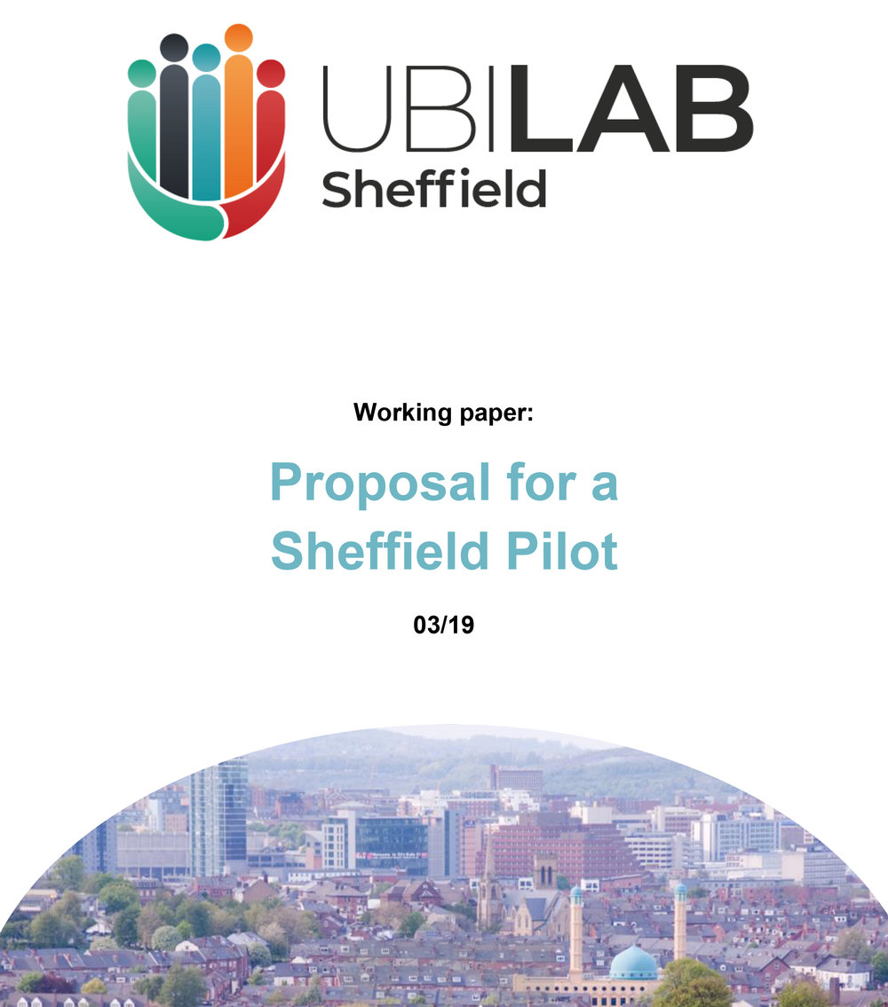 Working Paper: Proposal for a Sheffield Pilot - © UBI LAB: SheffieldPublished March 2019Published by UBI LAB: SheffieldIf you copy and reuse any part of the material in this report then you must always cite both the author and the publisher and, wherever possible, provide a direct link to the UBI LAB: Sheffield website.
