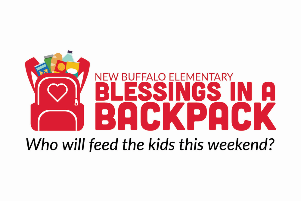 Blessings in a Backpack - Blessings in a Backpack provides supplemental food for kids at New Buffalo Elementary during the school year. So many hungry kids rely on the food that is provided for them at the school, but go hungry when school is not in session. By sending kids home with a backpack of good food we are providing sustenance through the weekend.