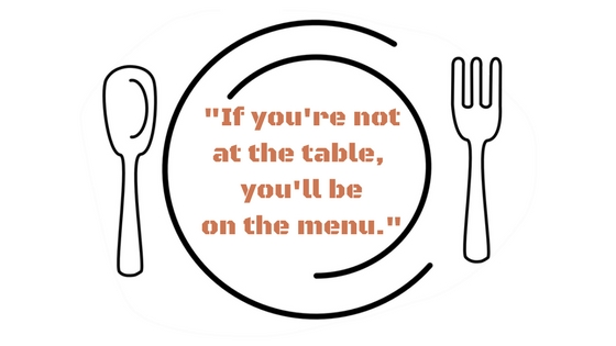 If you're not at the table, then you will be on the menu..jpg