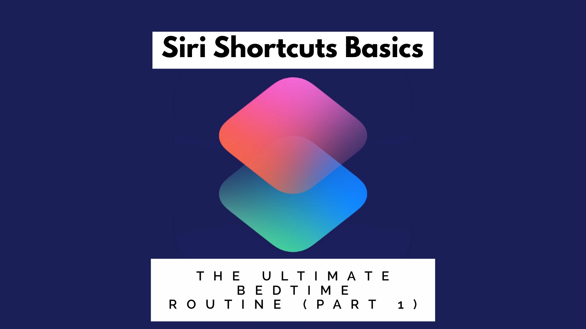 Siri Shortcuts Basics: The Ultimate Bedtime Routine (Part I