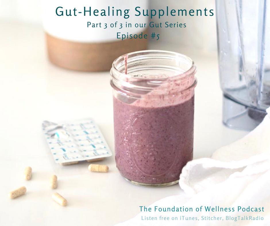 Foundation of Wellness Podcast Gut Healing Supplements.jpg