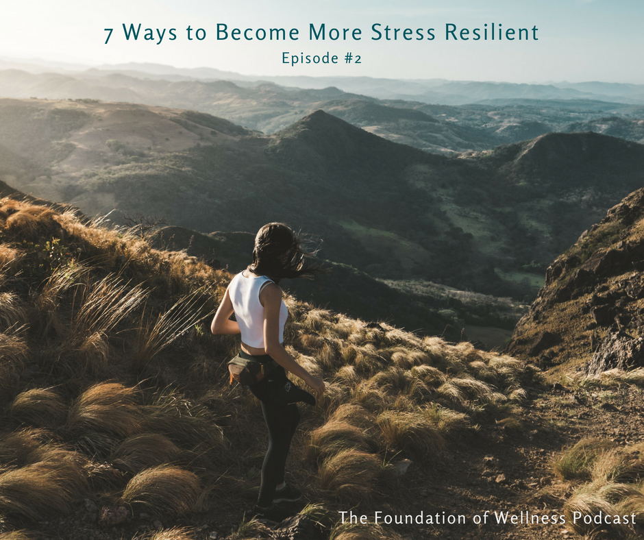 Foundation of Wellness Podcast ways to become stress resilient.png