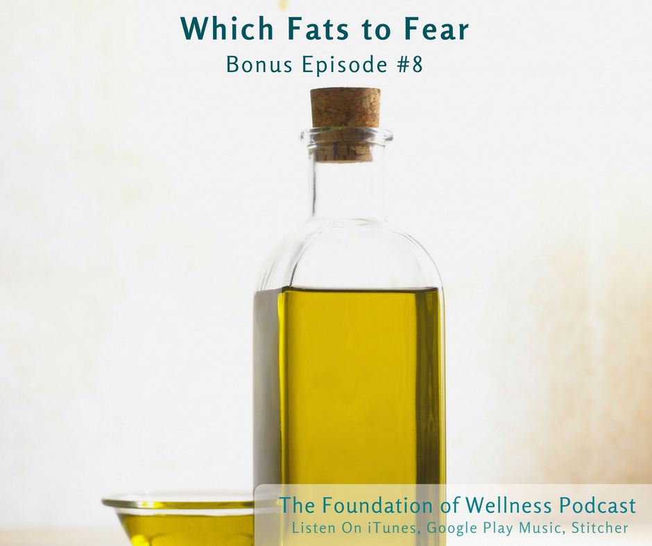 Foundation of Wellness Podcast which fats to fear.jpg